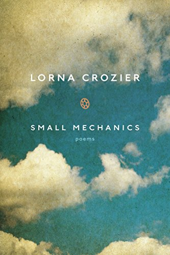Small Mechanics: Lorna Crozier