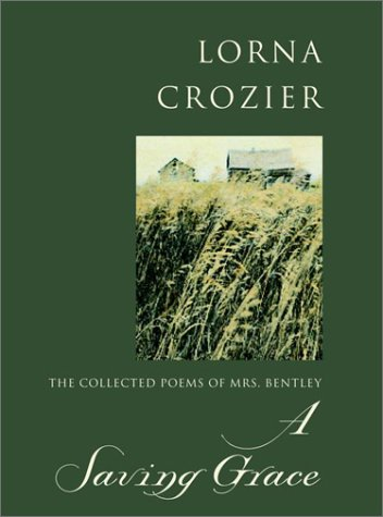 A Saving Grace: The Collected Poems of: Lorna Crozier