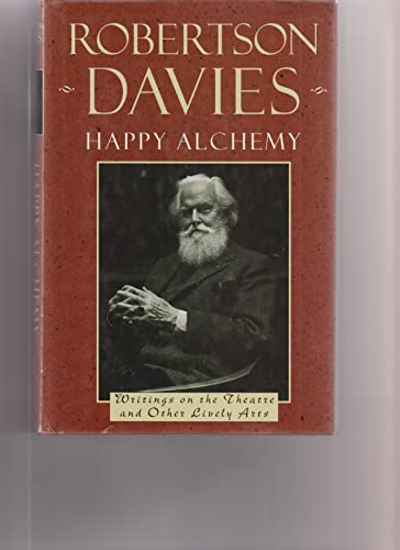 9780771025853: Happy Alchemy : Writings on the Theatre & Other Lively Arts