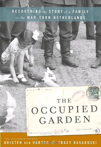 9780771026225: The Occupied Garden: Recovering the Story of a Family in the War-Torn Netherlands