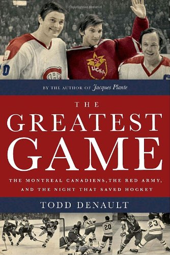 9780771026348: The Greatest Game: The Montreal Canadiens, the Red Army, and the Night That Saved Hockey