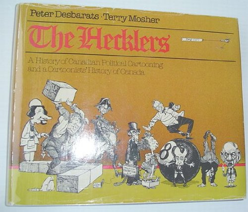 The Hecklers: A History of Canadian Political Cartooning and a Cartoonist's History of Canada