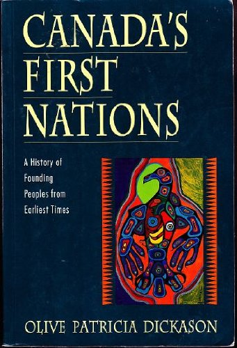 Canada's First Nations: A History of Founding Peoples from Earliest Times: Olive Dickason
