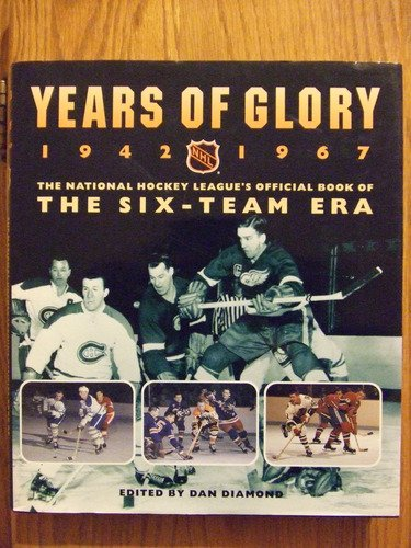 Years of Glory 1942-1967: the National Hockey League's official book of the six-team era: ...