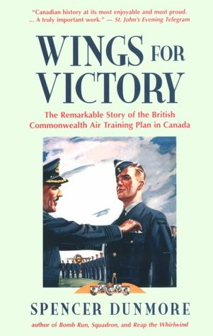 Wings for Victory: The Remarkable Story of the British Commonwealth Air Training Plan in Canada (0771029187) by Dunmore, Spencer