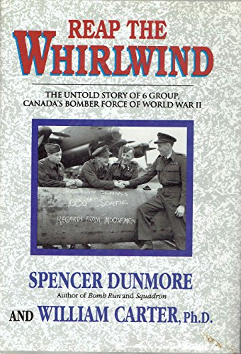 Reap The Whirlwind : The Untold Story Of 6 Group, Canada's Bomber Force Of World War II