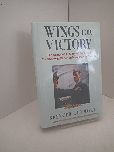 9780771029271: Wings for Victory: Remarkable Story of the British Commonwealth Air Training Plan in Canada: The Remarkable Story of the British Commonwealth Air Training Plan in Canada