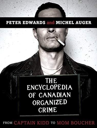 9780771030499: The Encyclopedia of Canadian Organized Crime: From Captain Kidd to Mom Boucher