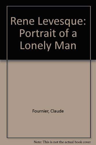 Rene Levesque: Portrait of a Lonely Man: Fournier, Claude; Fournier,