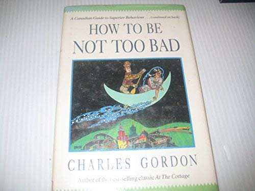 How To Be Not Too Bad - A Canadian Guide to Superior Behaviour