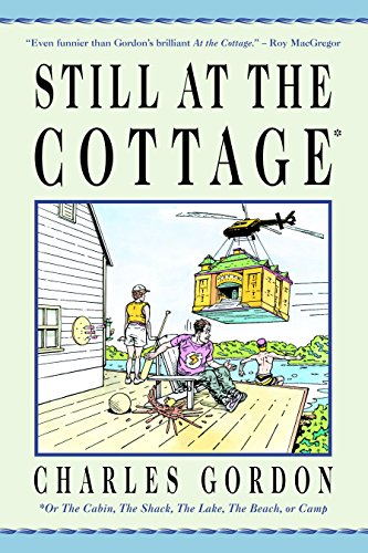 Still at the Cottage: Or the Cabin, the Shack , the Lake, the Beach or Camp