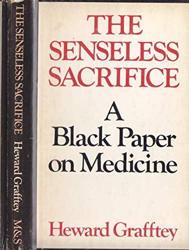 The Senseless Sacrifice: A Black Paper on Medicine
