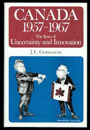 Canada, 1957-1967: The Years of Uncertainty and Innovation.: Granatstein, J.L.