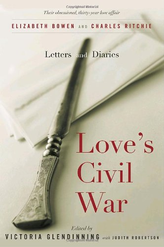 9780771035661: Love's Civil War: Elizabeth Bowen and Charles Ritchie