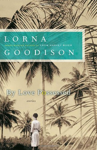 By Love Possessed: Stories: Goodison, Lorna