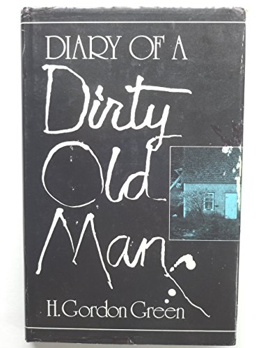 Diary of a Dirty Old Man: Green, H. Gordon