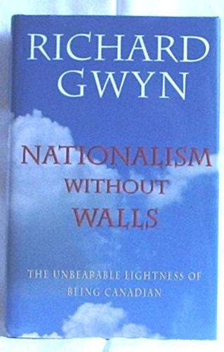 9780771037177: Nationalism Without Walls: The Unbearable Lightness of Being Canadian