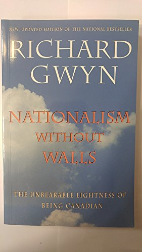 9780771037207: Nationalism Without Walls: The Unbearable Lightness of Being Canadian