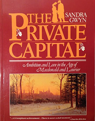 9780771037368: Private Capital: Ambition and Love in the Age of Macdonald and Laurier