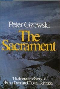 THE SACRAMENT : THE INCREDIBLE STORY OF BRENT DYER AND DONNA JOHNSON: GZOWSKI , PETER: