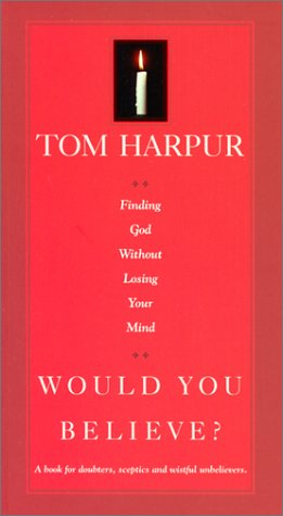 Would You Believe? Finding God Without Losing Your Mind (0771039492) by Tom Harpur