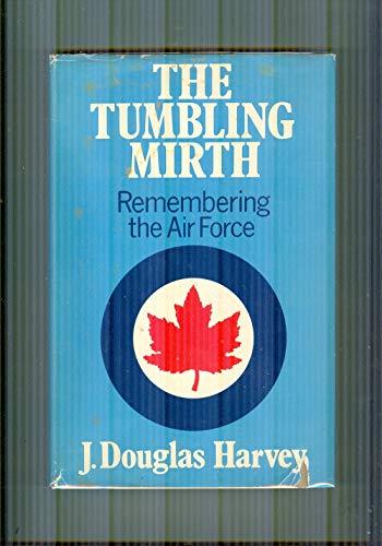The Tumbling Mirth: Remembering the Air Force: Harvey, J. Douglas