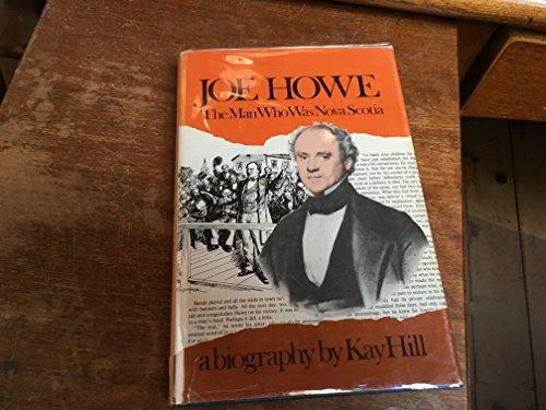 Joe Howe: The Man Who Was Nova Scotia [SIGNED]: Hill, Kay