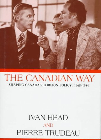 The Canadian Way: Shaping Canada's Foreign Policy: Head, Ivan L.,