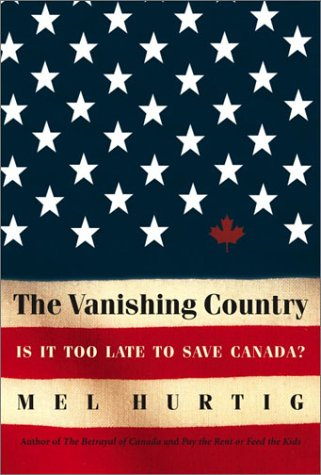 The Vanishing Country: Is It Too Late to Save Canada? [SIGNED]: Hurtig, Mel