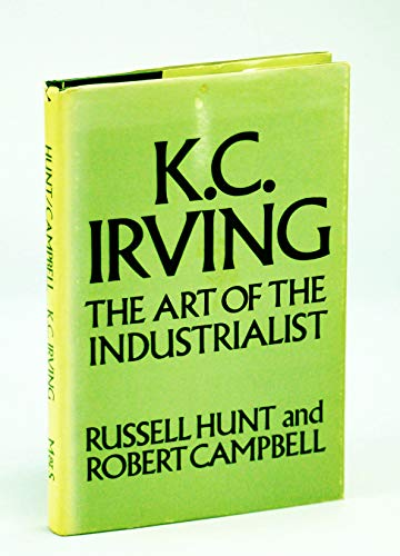 K. C. Irving;: The Art of The Industrialist: Russell Hunt, Robert Campbell