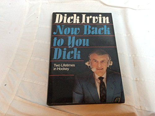 Now Back to You, Dick : Two Lifetimes in Hockey *SIGNED*