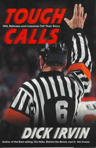 Tough Calls: Nhl Referees and Linesmen Tell Their Story