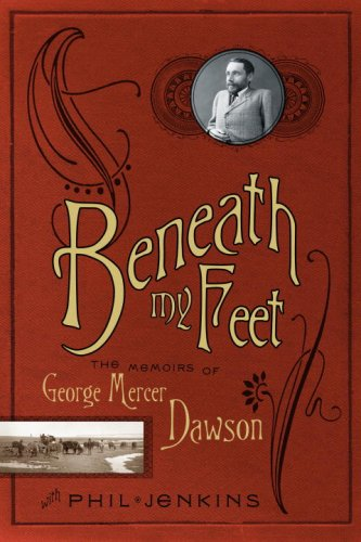 Beneath My Feet: The Memoirs of George Mercer Dawson: Jenkins, Phil