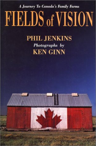 Fields of Vision: A Journey to Canada's: Jenkins, Phil;Ginn, Ken