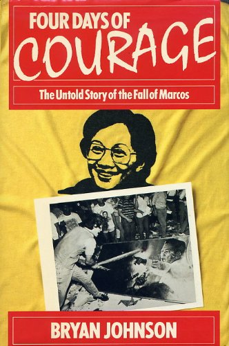 Four Days of Courage: The Untold Story of the Fall of Marcos: Johnson, Bryan