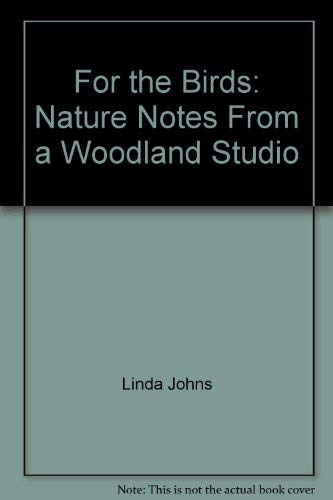 9780771044564: For the Birds: Nature Notes from a Woodland Studio