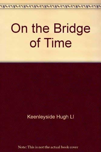 On the Bridge of Time (Memoirs of Hugh L. Keenleyside, Volume 2): Hugh Llewellyn Keenleyside