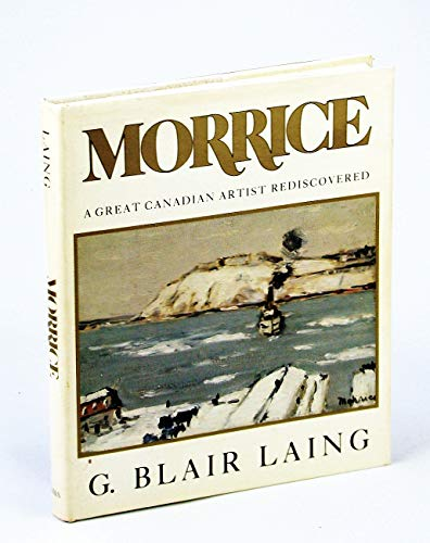 Morrice: A Great Canadian Artist Rediscovered Laing, G. Blair