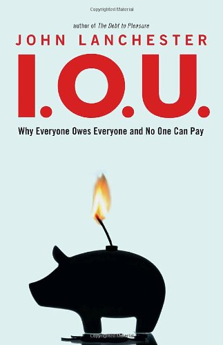 9780771046100: I.O.U.: Why Everyone Owes Everyone and No One Can Pay