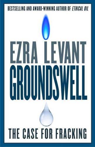 Groundswell: The Case for Fracking: Levant, Ezra