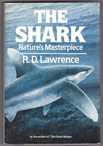 THE SHARK Nature's Masterpiece: Lawrence, R. D.