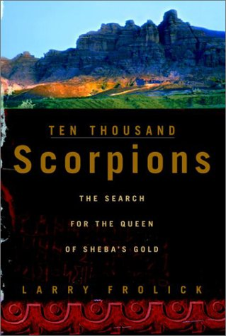 Ten Thousand Scorpions : The Search For The Queen Of Sheba's Gold: Frolick, Larry