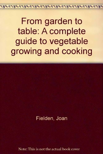 From garden to table: A complete guide: Fielden, Joan