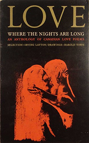 Love Where the Nights are Long: An: Irving Layton