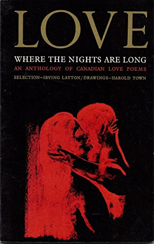 Love Where the Nights are Long: An Anthology of Canadian Poems: Layton, Irving (Ed); Drawings ...