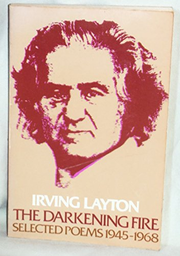 The darkening fire: Selected poems 1945-1968: Layton, Irving