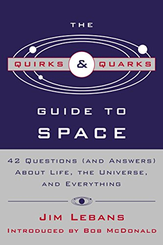 The Quirks & Quarks Guide To Space: 42 Questions About Life, The Universe, And Everything