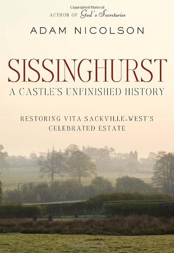 9780771051302: Sissinghurst: A Castle's Unfinished History: Restoring Vita Sackville-West's Celebrated Estate