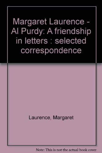 Margaret Laurence - Al Purdy: A Friendship in Letters
