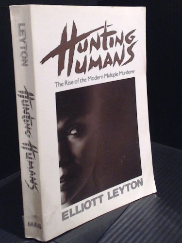 9780771053085: HUNTING HUMANS. The Rise of the Modern Multiple Murderer.